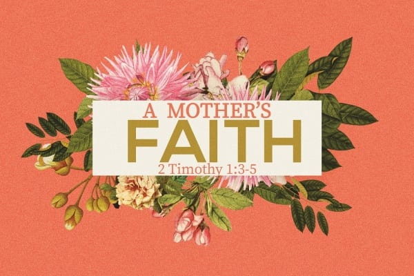 A Mother's Faith sermon background with flowers